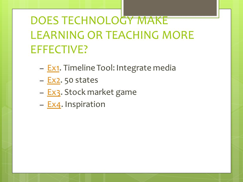 DOES TECHNOLOGY MAKE LEARNING OR TEACHING MORE EFFECTIVE.