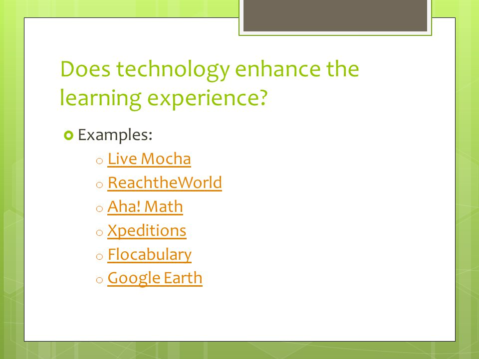 Does technology enhance the learning experience.