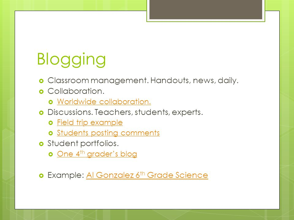  Classroom management. Handouts, news, daily.  Collaboration.