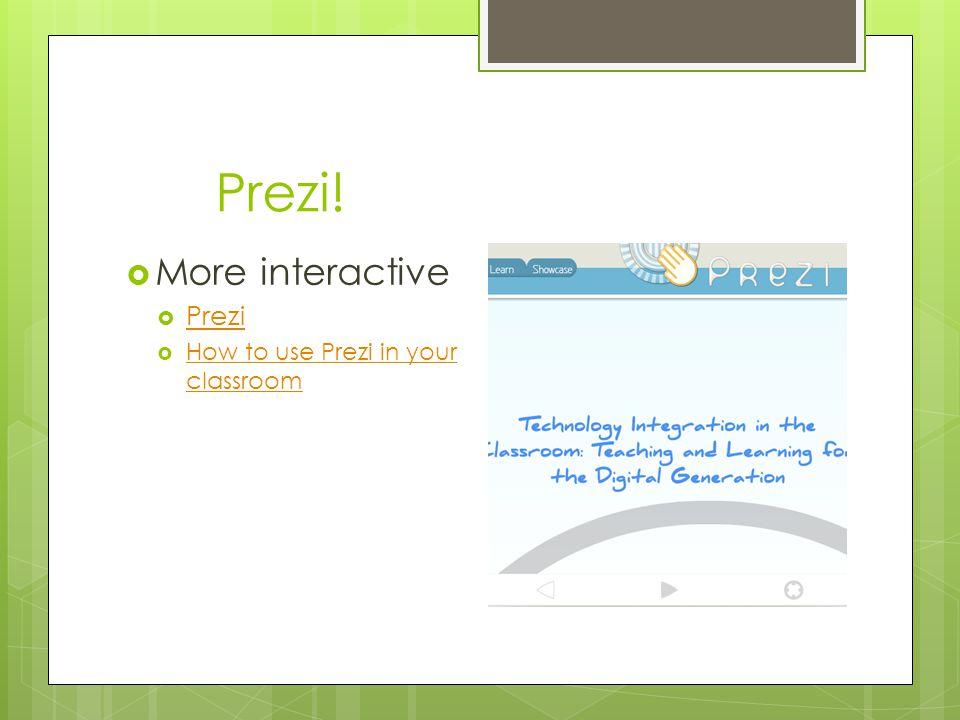 Prezi!  More interactive  Prezi Prezi  How to use Prezi in your classroom How to use Prezi in your classroom