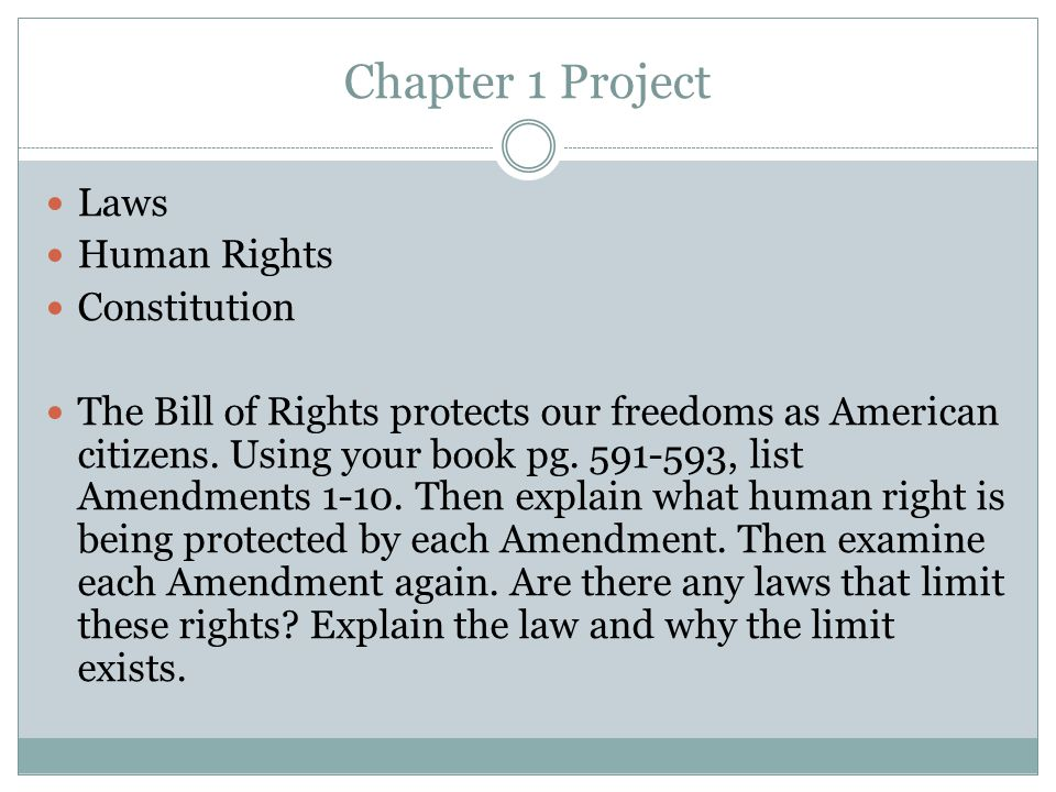 Chapter 1 Project Laws Human Rights Constitution The Bill of Rights protects our freedoms as American citizens. Using your book pg. 591-593, list Amen