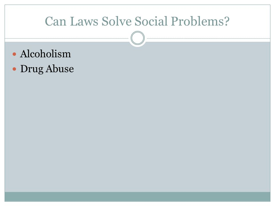 Can Laws Solve Social Problems? Alcoholism Drug Abuse