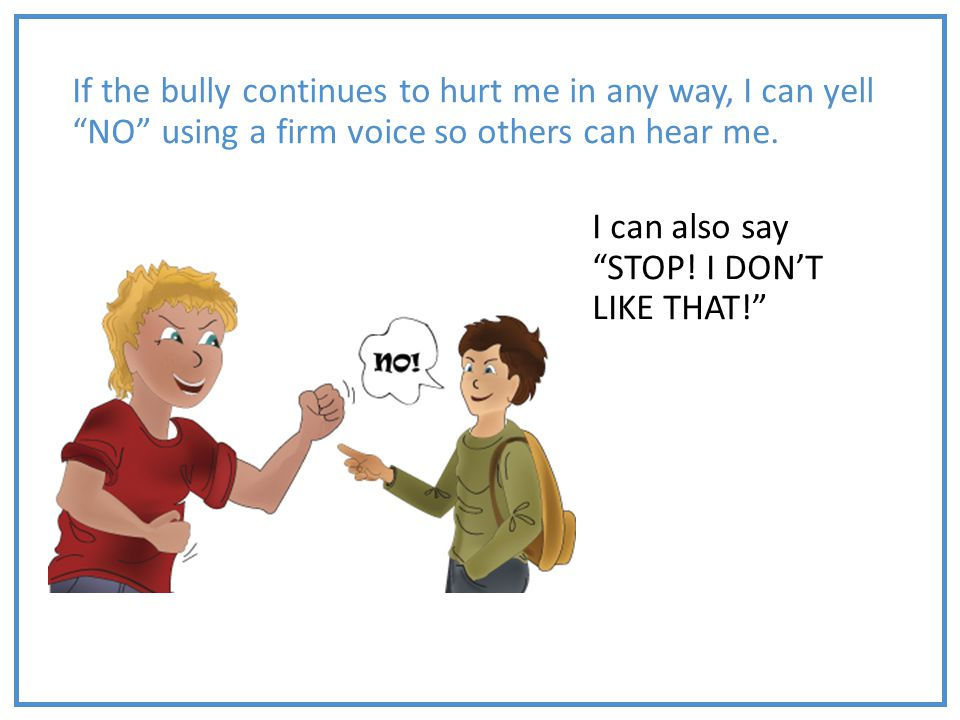 """If the bully continues to hurt me in any way, I can yell """"NO"""" using a firm voice so others can hear me. I can also say """"STOP! I DON'T LIKE THAT!"""""""