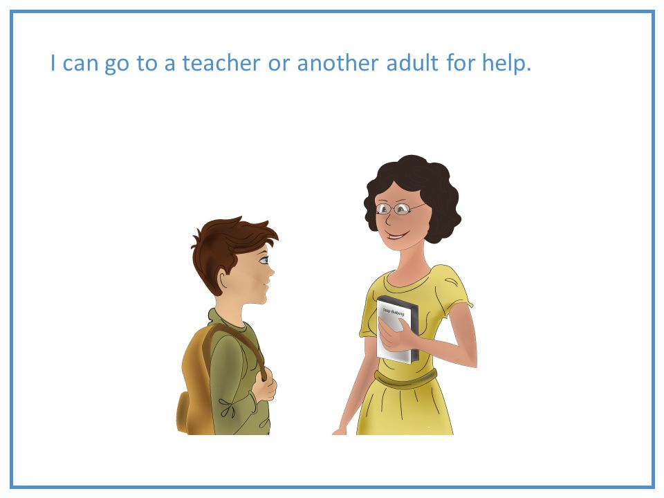 I can go to a teacher or another adult for help.