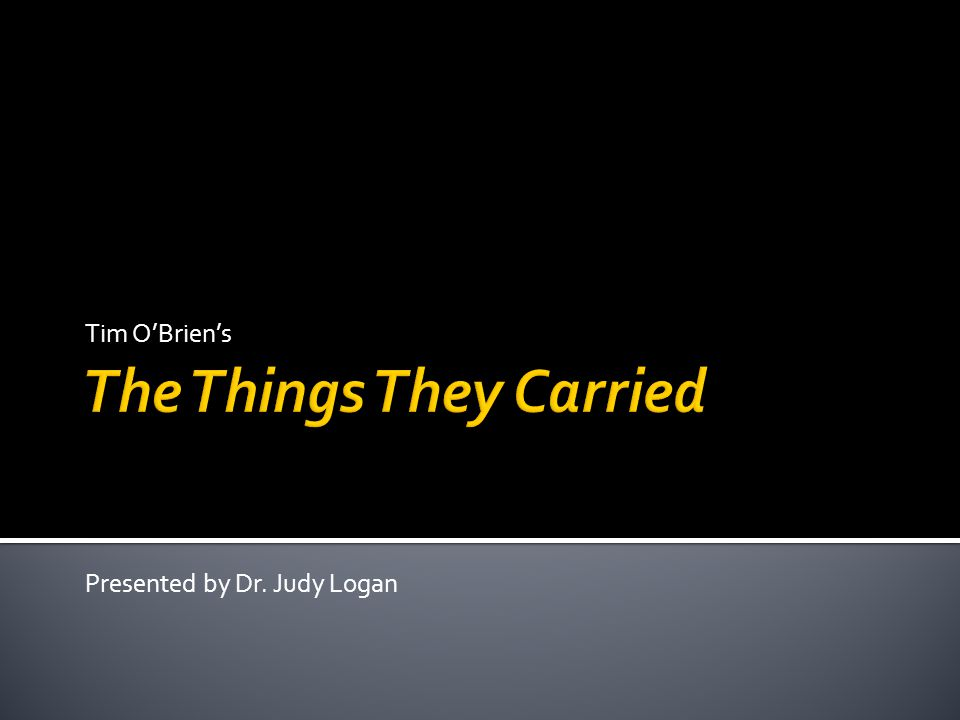 Tim O'Brien's Presented by Dr. Judy Logan