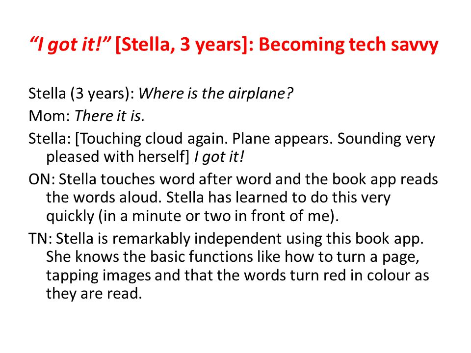 """""""I got it!"""" [Stella, 3 years]: Becoming tech savvy Stella (3 years): Where is the airplane? Mom: There it is. Stella: [Touching cloud again. Plane app"""
