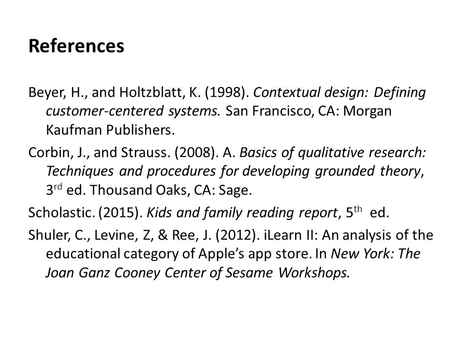 References Beyer, H., and Holtzblatt, K. (1998). Contextual design: Defining customer-centered systems. San Francisco, CA: Morgan Kaufman Publishers.