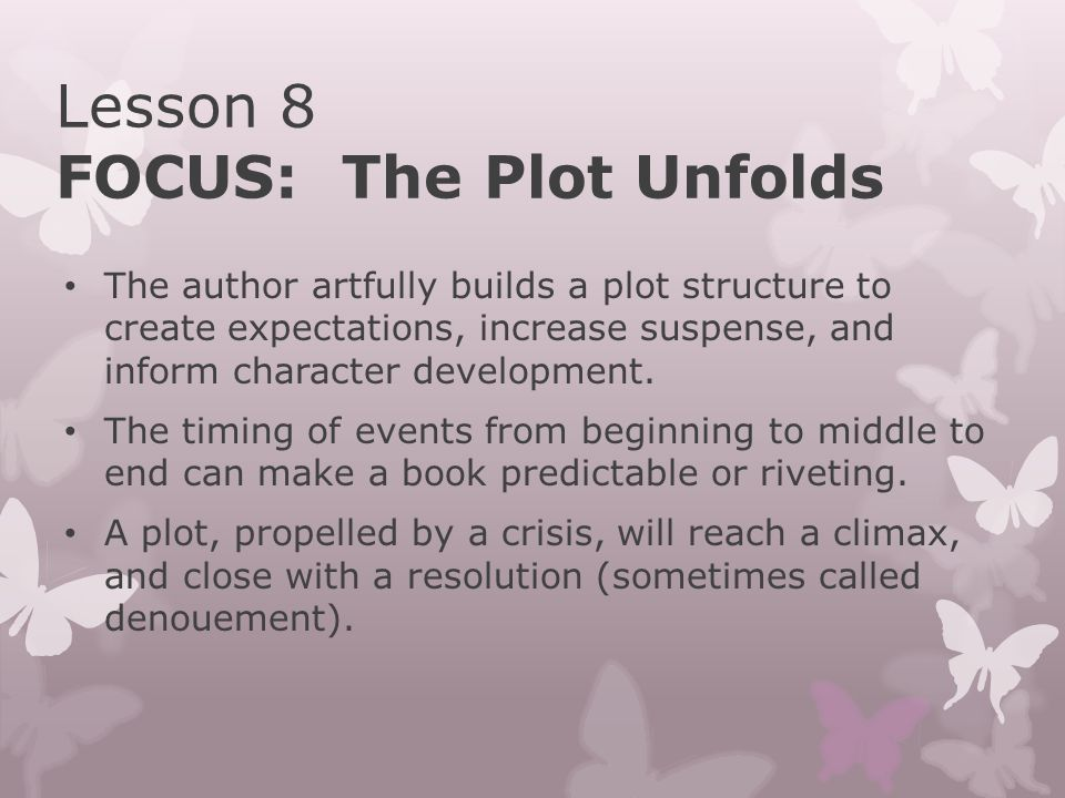 The Plot Unfolds (con't) Foreshadowing and flashbacks allow the author to defy time while telling the story.
