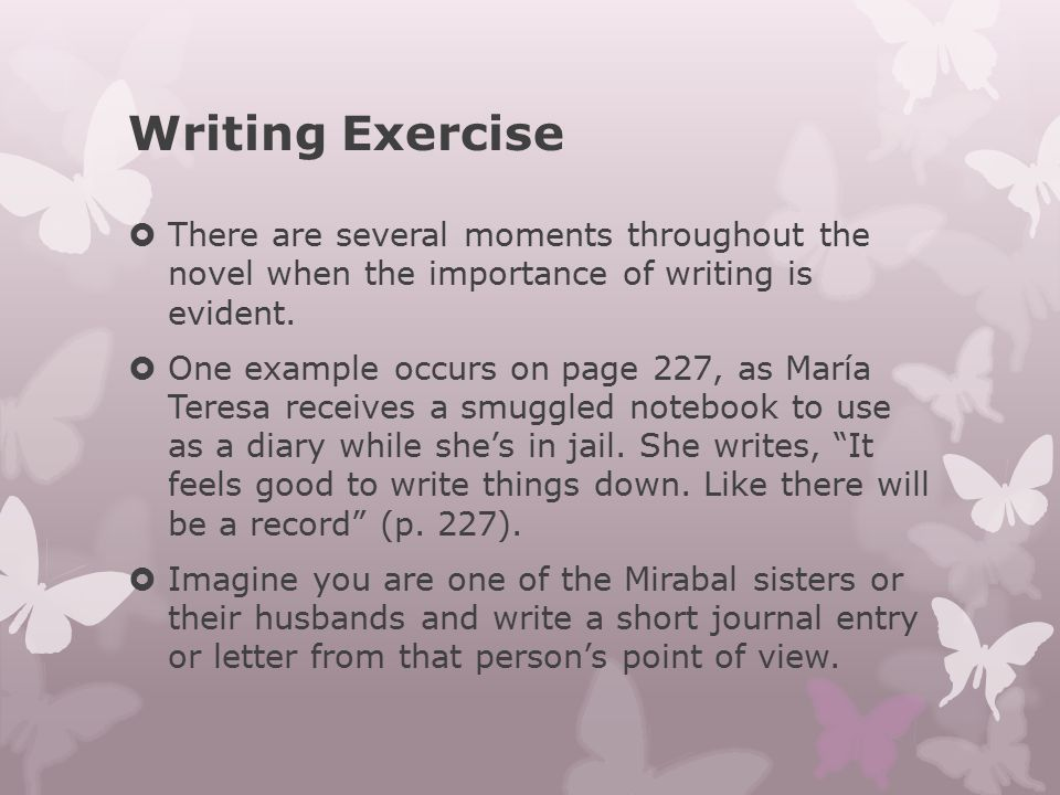 Writing Exercise  There are several moments throughout the novel when the importance of writing is evident.  One example occurs on page 227, as Marí