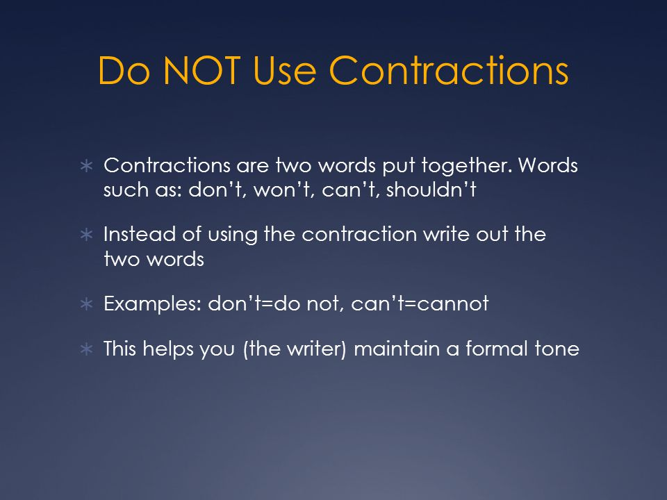 Do NOT Use Contractions  Contractions are two words put together.