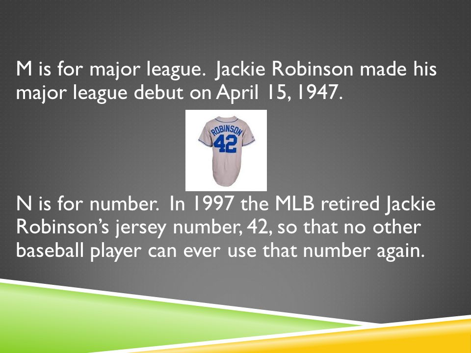 O is for October.On October 23 rd Jackie signed a contract with Branch Rickey and the Dodgers.