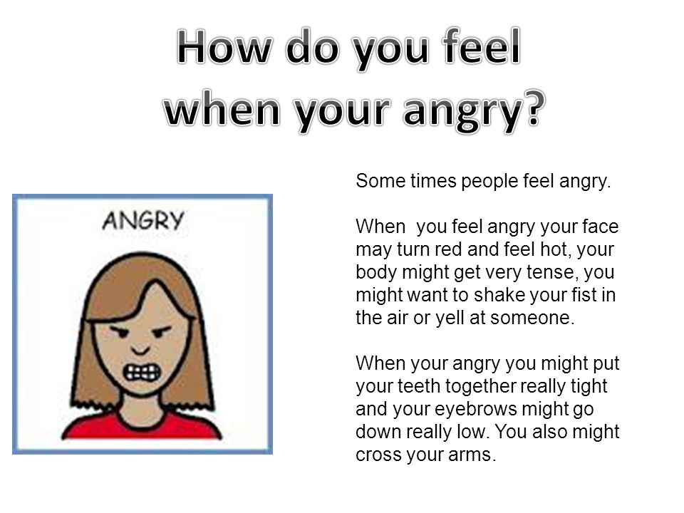 Some times people feel angry.