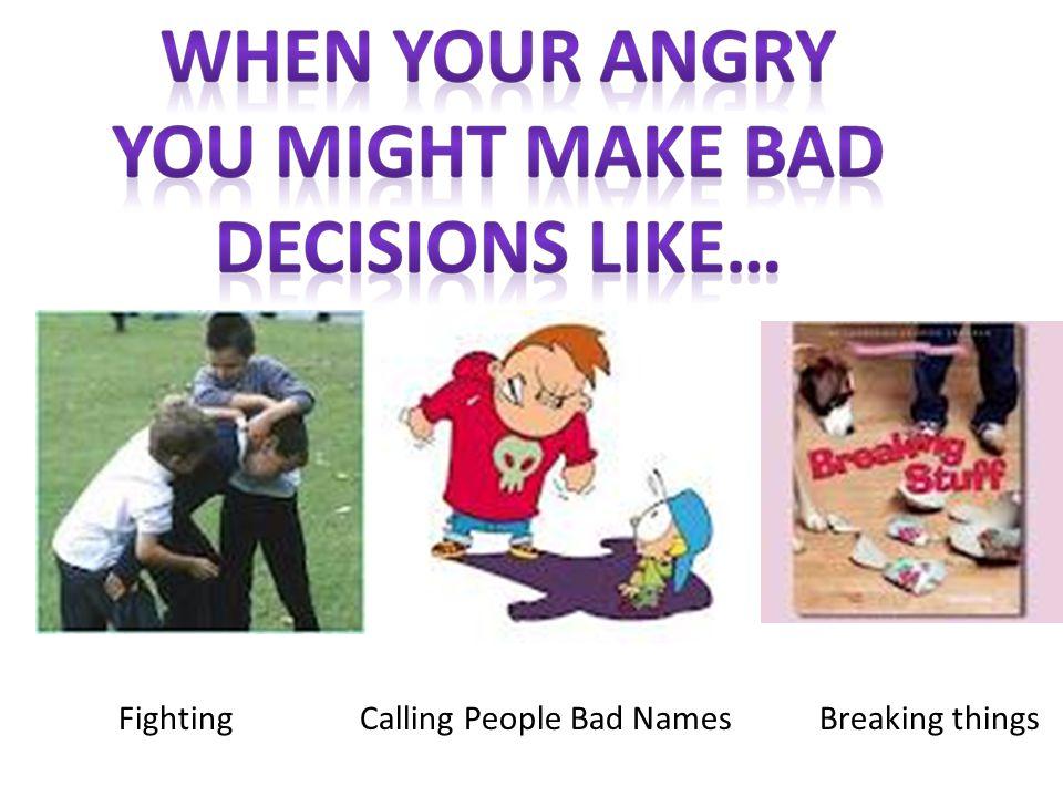 Fighting Calling People Bad Names Breaking things