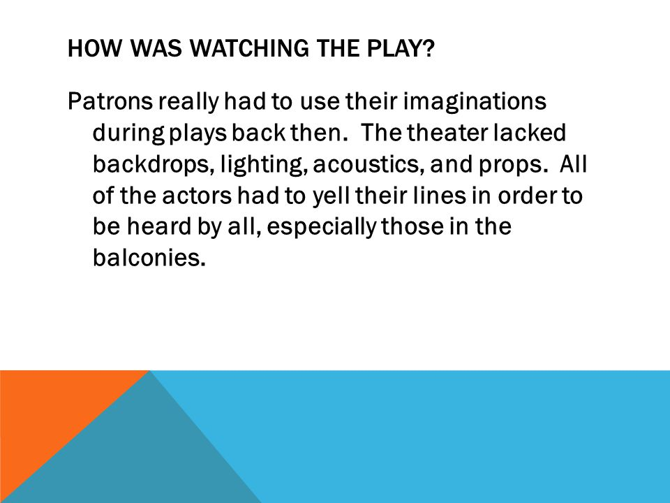 HOW WAS WATCHING THE PLAY. Patrons really had to use their imaginations during plays back then.