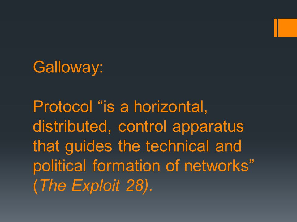 """Galloway: Protocol """"is a horizontal, distributed, control apparatus that guides the technical and political formation of networks"""" (The Exploit 28)."""