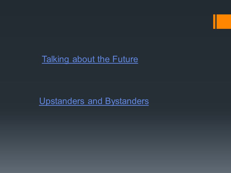 Talking about the Future Upstanders and Bystanders