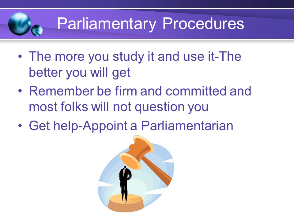 Other types of motions Incidental Point of Order Appeal the Decision of the Chair Suspend Standing Rules Division of Assembly Nominations Parliamentary inquiry Withdraw a motion Subsidiary Lay on the table Previous Question Refer to a committee Amend