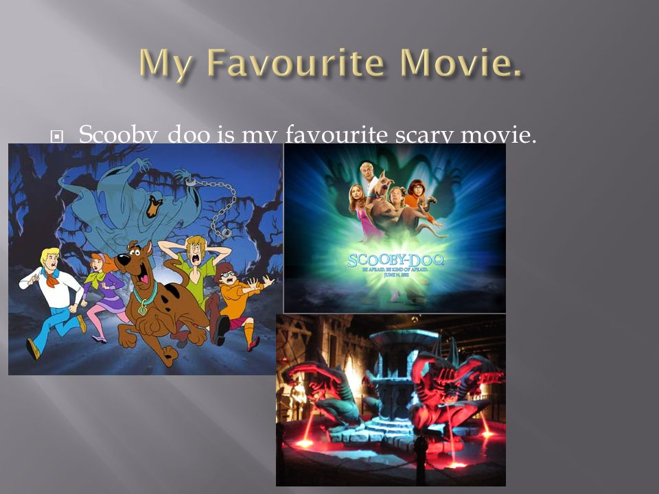  Scooby doo is my favourite scary movie.