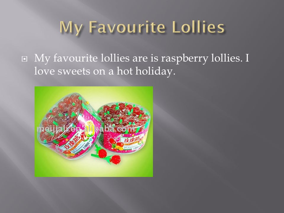  My favourite lollies are is raspberry lollies. I love sweets on a hot holiday.
