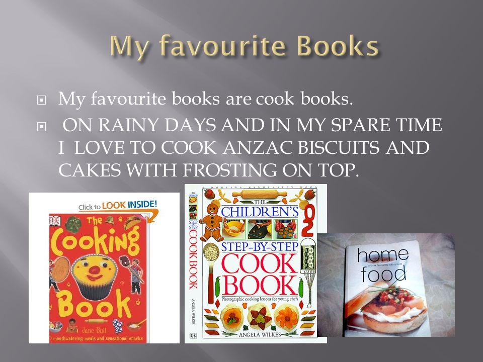  My favourite books are cook books.