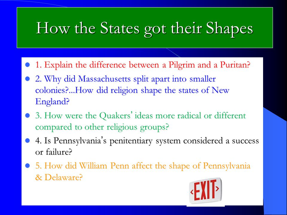 How the States got their Shapes 1. Explain the difference between a Pilgrim and a Puritan.