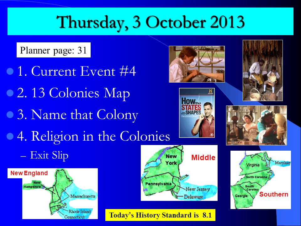 Thursday, 3 October 2013 1. Current Event #4 2. 13 Colonies Map 3.