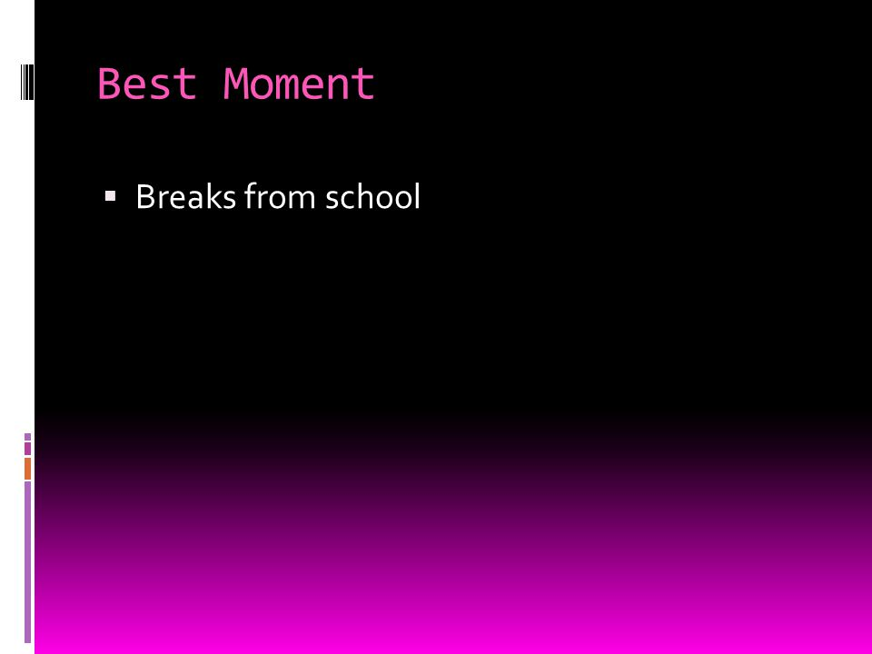 Best Moment  Breaks from school