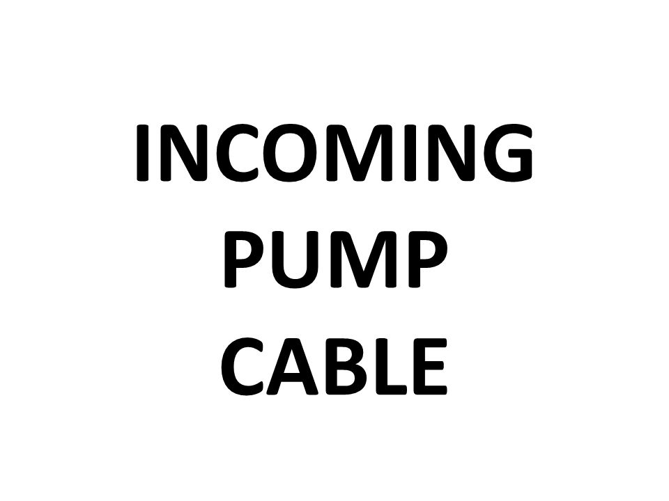 INCOMING PUMP CABLE