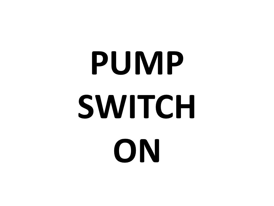 PUMP SWITCH ON