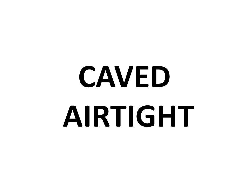 CAVED AIRTIGHT