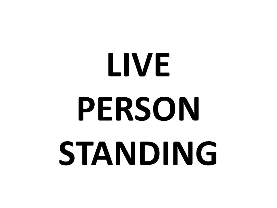 LIVE PERSON STANDING