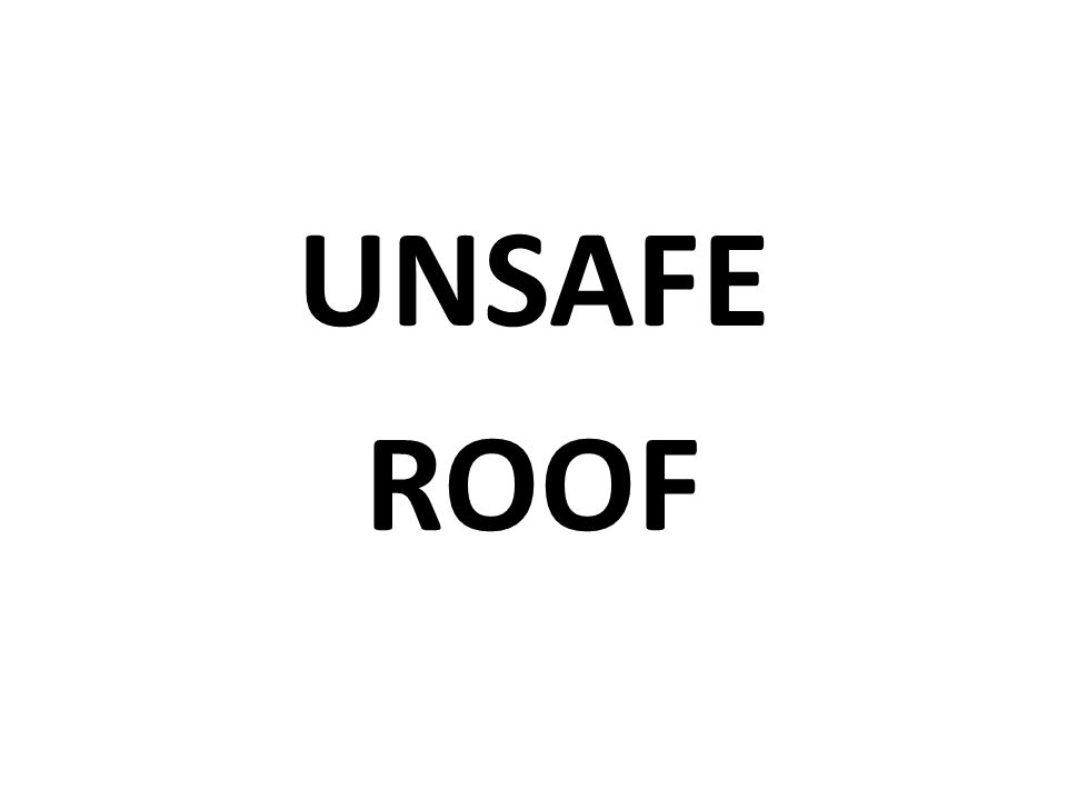 UNSAFE ROOF
