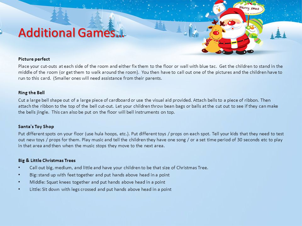 Frosty the snowman Games continued… (For older children) Santa, Santa, Reindeer (for older siblings) Play just like duck, duck, goose Christmas Bingo (possible with parents help) Play Christmas bingo with your children.