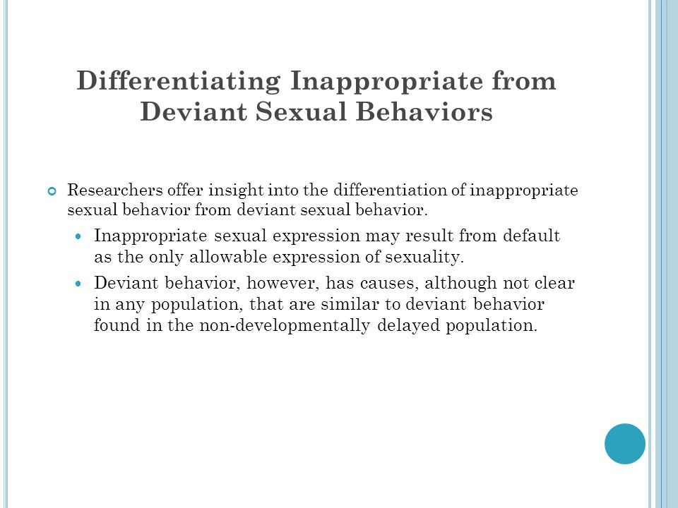 Differentiating Inappropriate from Deviant Sexual Behaviors Researchers offer insight into the differentiation of inappropriate sexual behavior from d