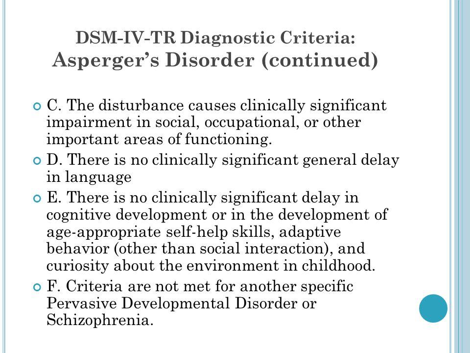 DSM-IV-TR Diagnostic Criteria: Asperger's Disorder (continued) C.
