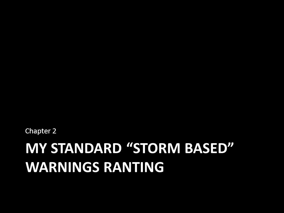 "MY STANDARD ""STORM BASED"" WARNINGS RANTING Chapter 2"