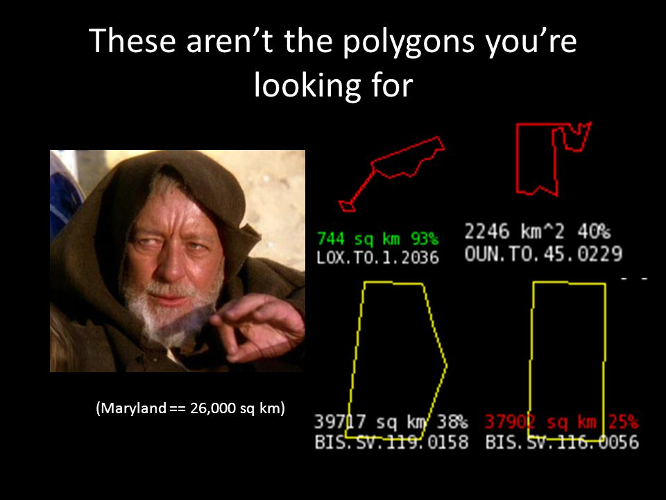 These aren't the polygons you're looking for (Maryland == 26,000 sq km)