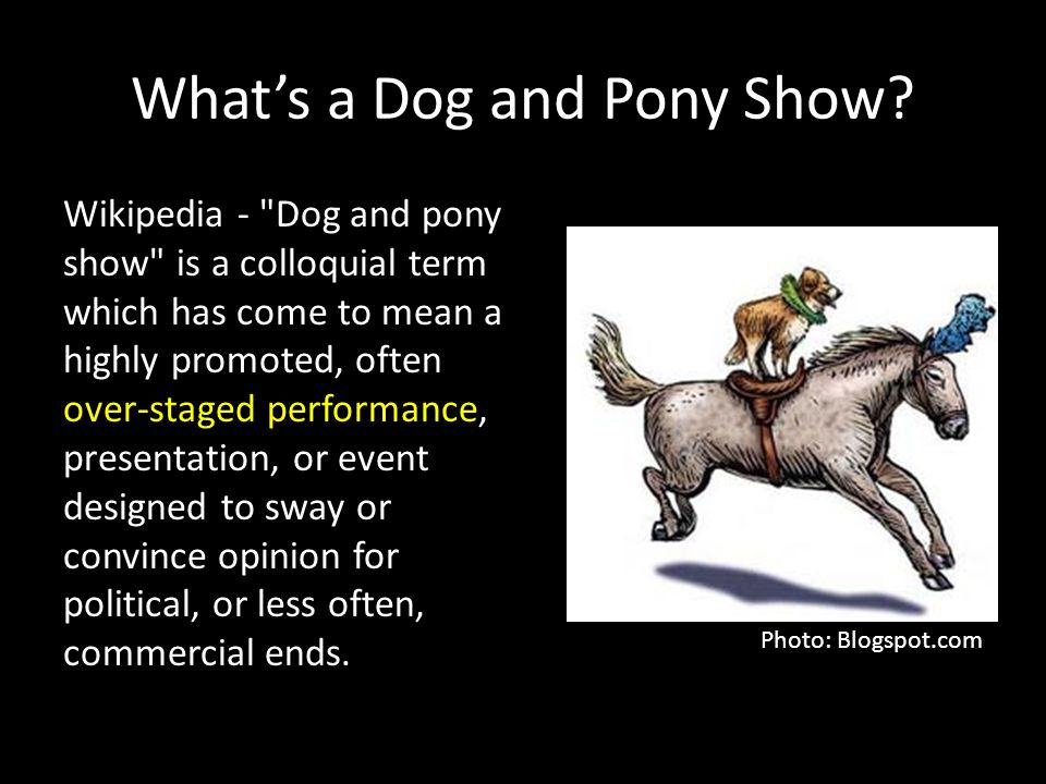 What's a Dog and Pony Show.