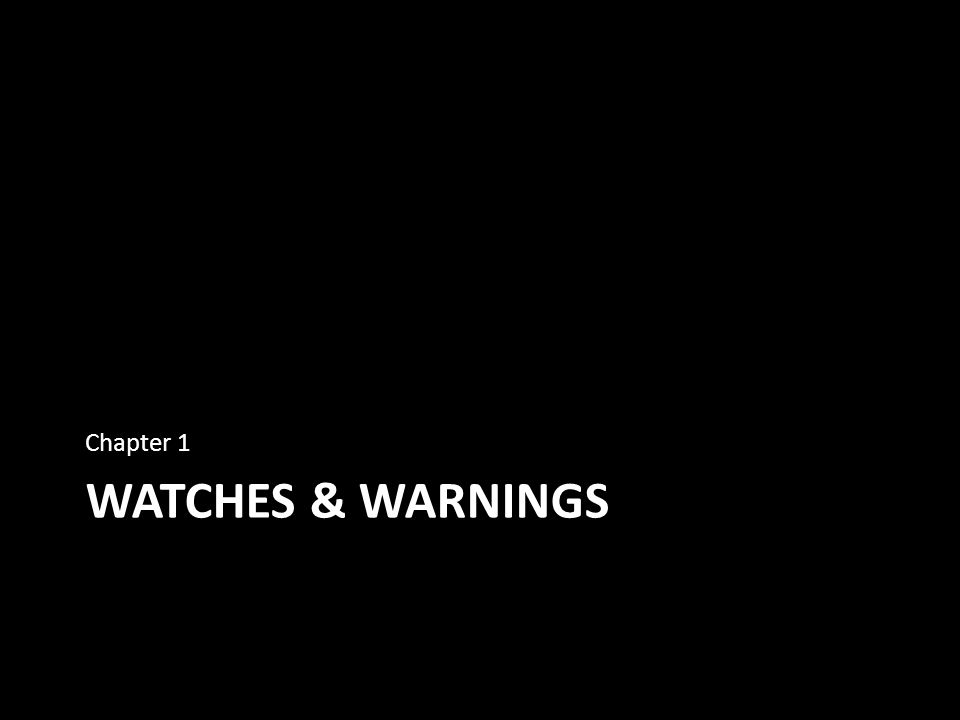 WATCHES & WARNINGS Chapter 1
