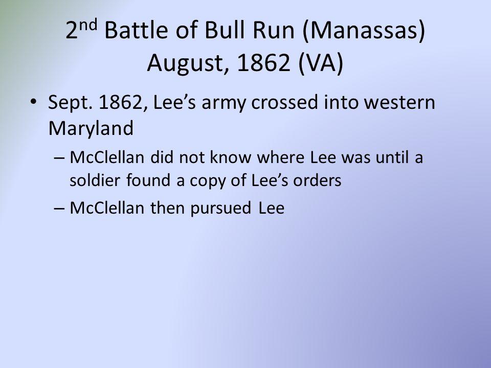 2 nd Battle of Bull Run (Manassas) August, 1862 (VA) Sept.