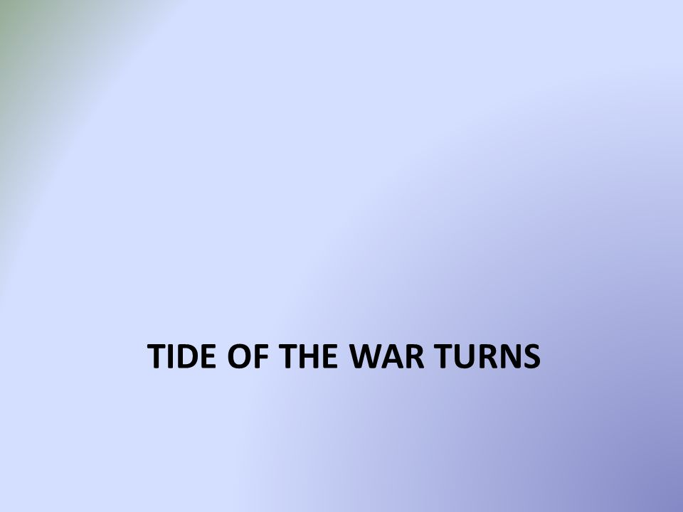 TIDE OF THE WAR TURNS