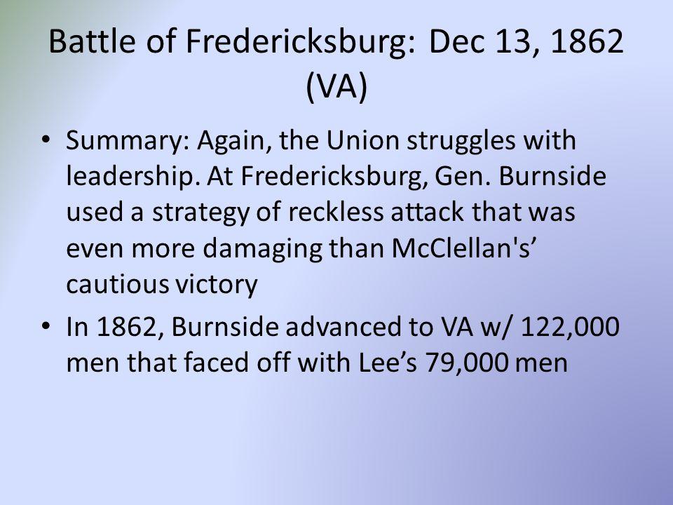 Battle of Fredericksburg: Dec 13, 1862 (VA) Summary: Again, the Union struggles with leadership.