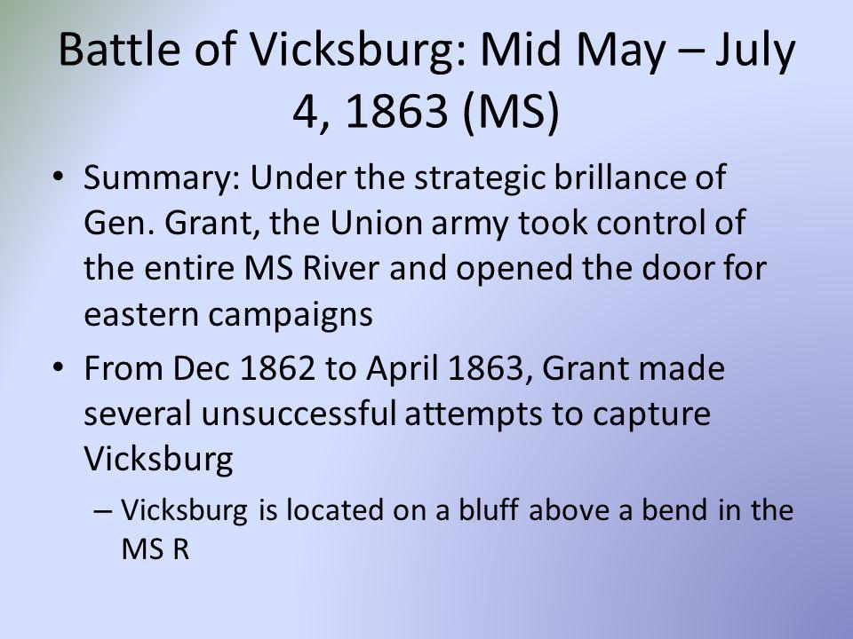 Battle of Vicksburg: Mid May – July 4, 1863 (MS) Summary: Under the strategic brillance of Gen.