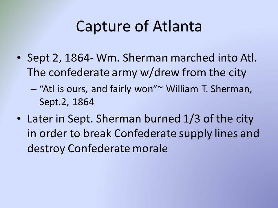 Capture of Atlanta Sept 2, 1864- Wm.Sherman marched into Atl.