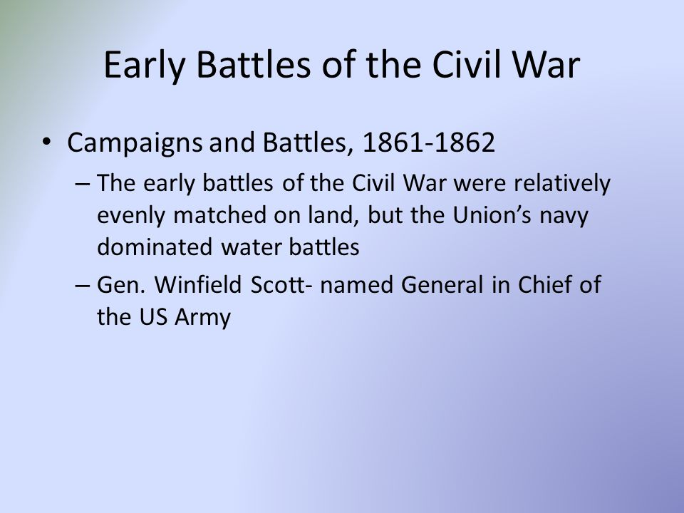 Early Battles of the Civil War Campaigns and Battles, 1861-1862 – The early battles of the Civil War were relatively evenly matched on land, but the Union's navy dominated water battles – Gen.