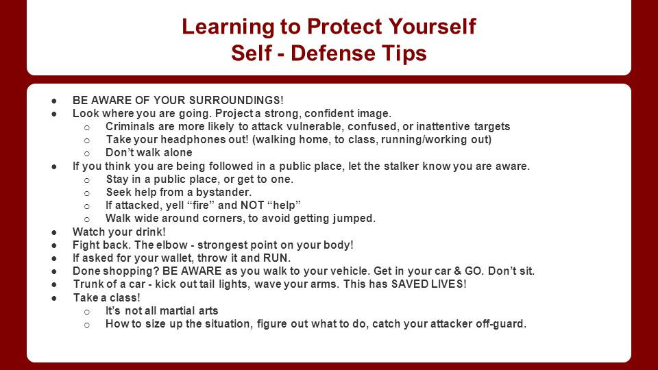 Learning to Protect Yourself Self - Defense Tips ●BE AWARE OF YOUR SURROUNDINGS.
