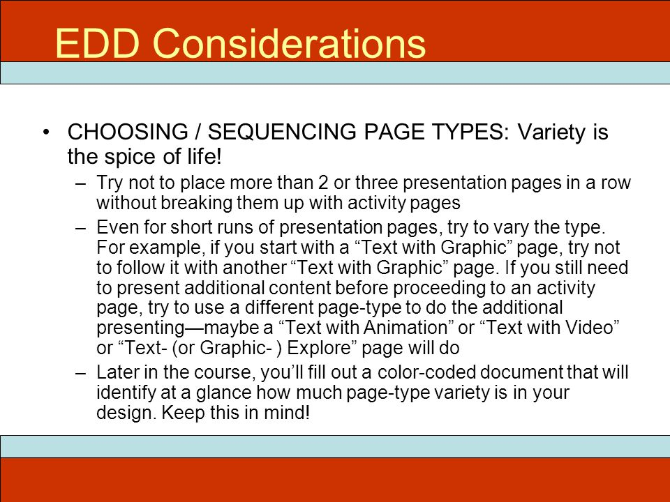 EDD Considerations CHOOSING / SEQUENCING PAGE TYPES: Variety is the spice of life! –Try not to place more than 2 or three presentation pages in a row