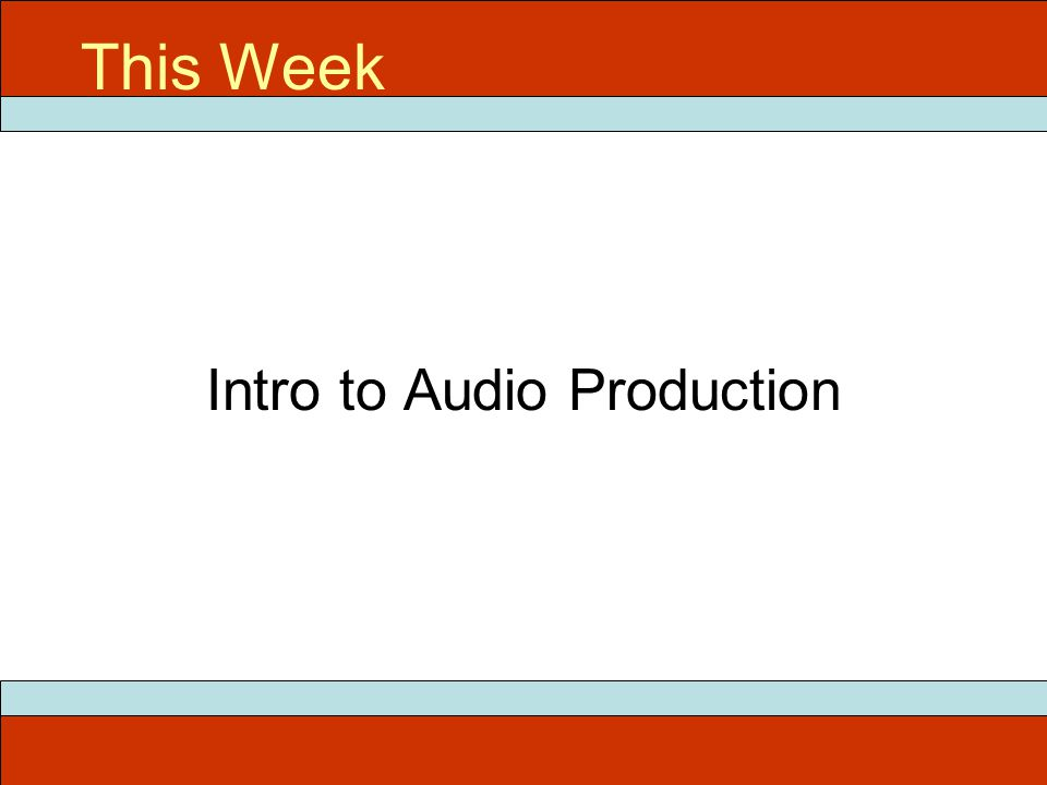 Intro to Audio Production This Week