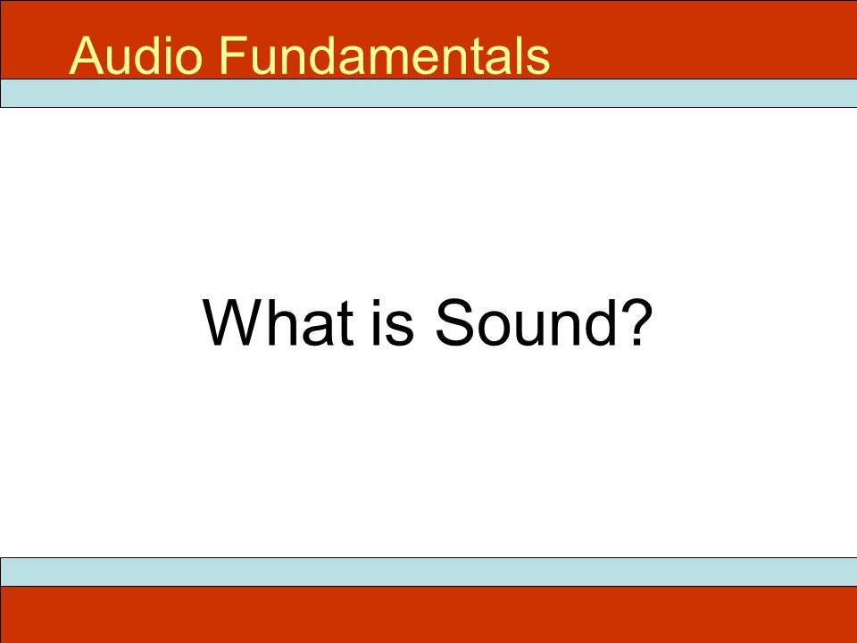 What is Sound? Audio Fundamentals
