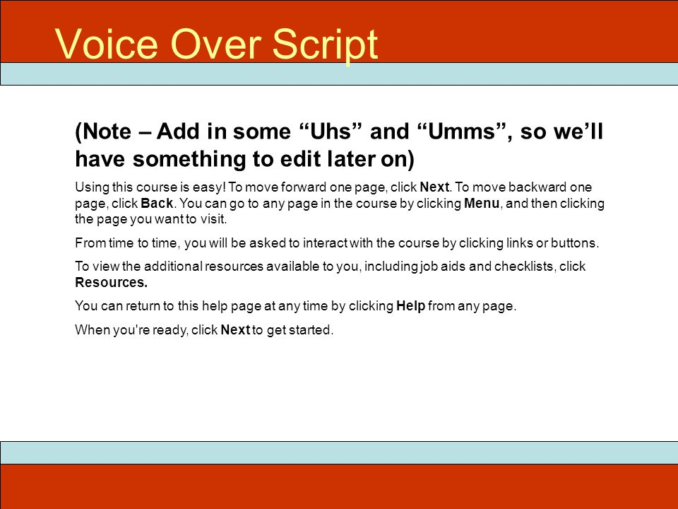 "(Note – Add in some ""Uhs"" and ""Umms"", so we'll have something to edit later on) Using this course is easy! To move forward one page, click Next. To mo"